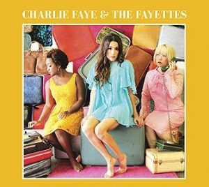 """It's All Happening: """"Charlie Faye and The Fayettes"""" Captures The Girl Group Sound"""