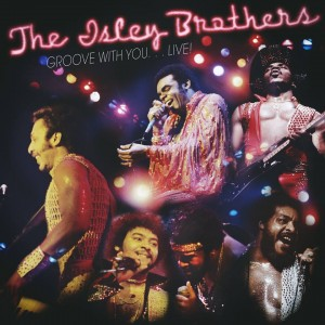 "BREAKING! Isley Brothers' ""Groove with You…Live!"" Coming From Second Disc Records, Real Gone Music"