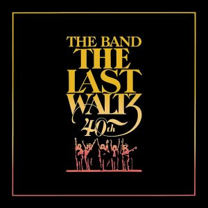 """Life Is A Carnival: The Band Celebrates 40 Years of """"The Last Waltz"""" With New Reissues"""