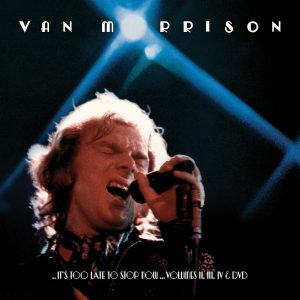 """Wild Nights: Legacy Expands Van Morrison's """"It's Too Late to Stop Now"""""""