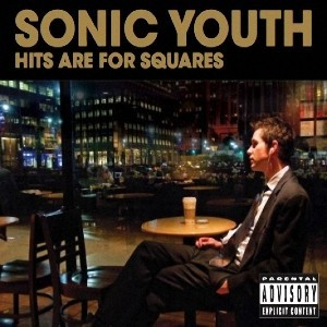 sonic youth hits are for squares 2008
