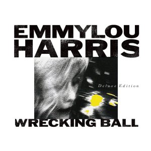 Emmylou - Wrecking Ball Deluxe